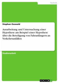 Ausarbeitung und Untersuchung einer Hypothese am Beispiel einer Hypothese über die Beteiligung von Fahranfängern an Verkehrsunfällen (eBook, ePUB) - Osswald, Stephan