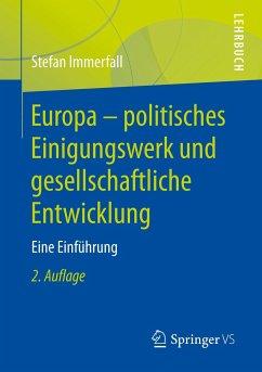 Europa - politisches Einigungswerk und gesellschaftliche Entwicklung - Immerfall, Stefan
