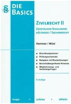 Basics Zivilrecht II. Gesetzliche Schuldverhältnisse und Sachenrecht - Hemmer, Karl-Edmund; Wüst, Achim