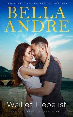 Weil es Liebe ist / Die Sullivans Bd.16 (eBook, ePUB) - Andre, Bella