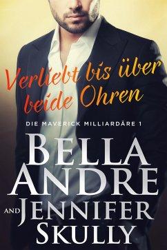 Verliebt bis über beide Ohren(Die Maverick Milliardäre 1) (eBook, ePUB) - Andre, Bella; Skully, Jennifer