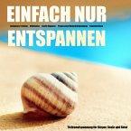 EINFACH NUR ENTSPANNEN - Tiefenentspannung für Körper, Geist und Seele (MP3-Download)