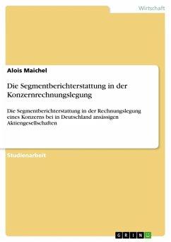 Die Segmentberichterstattung in der Konzernrechnungslegung (eBook, ePUB)