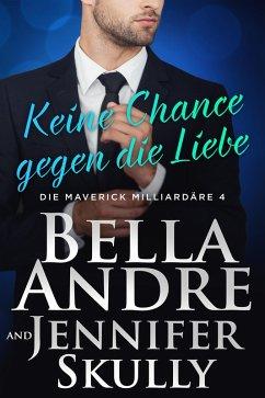 Keine Chance gegen die Liebe(Die Maverick Milliardäre 4) (eBook, ePUB) - Andre, Bella; Skully, Jennifer