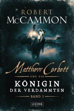 Matthew Corbett und die Königin der Verdammten - Band 1 - McCammon, Robert