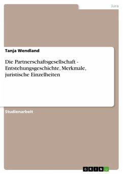 Die Partnerschaftsgesellschaft - Entstehungsgeschichte, Merkmale, juristische Einzelheiten (eBook, ePUB)