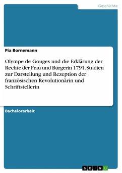 Olympe de Gouges und die Erklärung der Rechte der Frau und Bürgerin 1791. Studien zur Darstellung und Rezeption der französischen Revolutionärin und Schriftstellerin (eBook, ePUB)