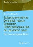 """Soziopsychosomatische Gesundheit, robuste Demokratie, Suffizienzökonomie und das """"glückliche"""" Leben"""