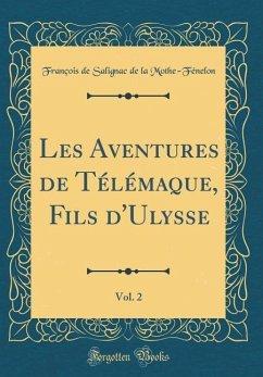 Les Aventures de Télémaque, Fils d'Ulysse, Vol. 2 (Classic Reprint)