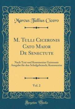 M. Tulli Ciceronis Cato Maior De Senectute, Vol. 2