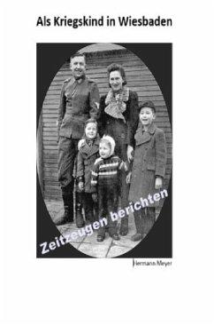 Als Kriegskind in Wiesbaden - Meyer, Hermann