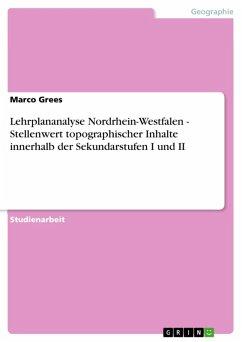 Lehrplananalyse Nordrhein-Westfalen - Stellenwert topographischer Inhalte innerhalb der Sekundarstufen I und II (eBook, ePUB)