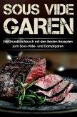 Sous Vide Garen Kochbuch - Himmlische Sous Vide Rezepte zu jedem Anlass (Frühstück, Mittag, Abend & Dessert)