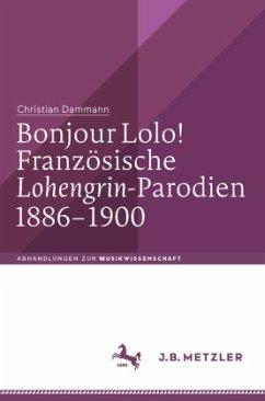 Bonjour Lolo! Französische »Lohengrin«-Parodien 1886-1900 - Dammann, Christian