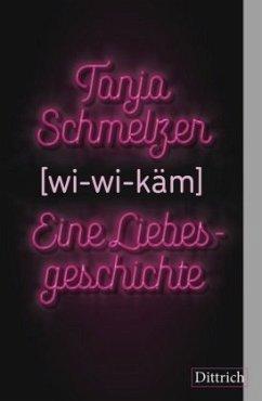 wi-wi-käm. Eine Liebesgeschichte - Schmelzer, Tanja