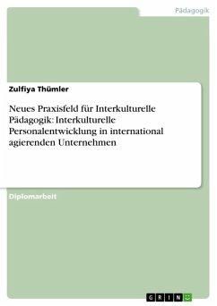 Neues Praxisfeld für Interkulturelle Pädagogik: Interkulturelle Personalentwicklung in international agierenden Unternehmen (eBook, ePUB) - Thümler, Zulfiya