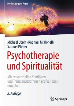Psychotherapie und Spiritualität - Utsch, Michael;Bonelli, Raphael M.;Pfeifer, Samuel