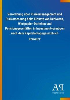 Verordnung über Risikomanagement und Risikomessung beim Einsatz von Derivaten, Wertpapier-Darlehen und Pensionsgeschäften in Investmentvermögen nach dem Kapitalanlagegesetzbuch