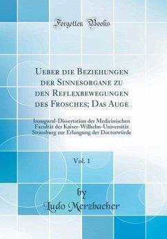 Ueber die Beziehungen der Sinnesorgane zu den Re¿exbewegungen des Frosches; Das Auge, Vol. 1
