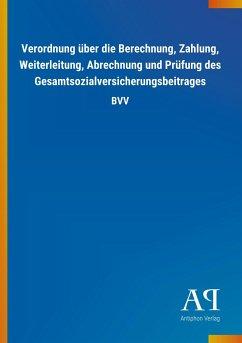 Verordnung über die Berechnung, Zahlung, Weiterleitung, Abrechnung und Prüfung des Gesamtsozialversicherungsbeitrages - Antiphon Verlag