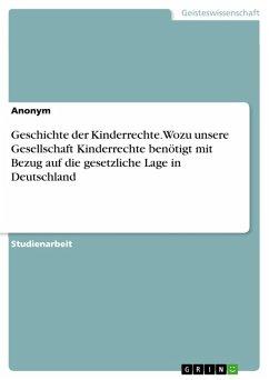 Geschichte der Kinderrechte. Wozu unsere Gesellschaft Kinderrechte benötigt mit Bezug auf die gesetzliche Lage in Deutschland (eBook, PDF)