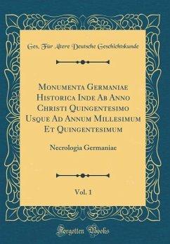 Monumenta Germaniae Historica Inde Ab Anno Christi Quingentesimo Usque Ad Annum Millesimum Et Quingentesimum, Vol. 1 - Geschichtskunde, Ges. Für Ältere Deuts