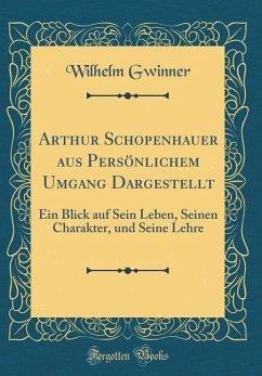 Arthur Schopenhauer aus Persönlichem Umgang Dargestellt - Gwinner, Wilhelm