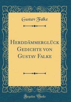 Herddämmerglück Gedichte von Gustav Falke (Classic Reprint)
