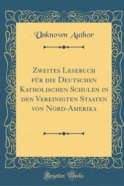 Zweites Lesebuch für die Deutschen Katholischen Schulen in den Vereinigten Staaten von Nord-Amerika (Classic Reprint)