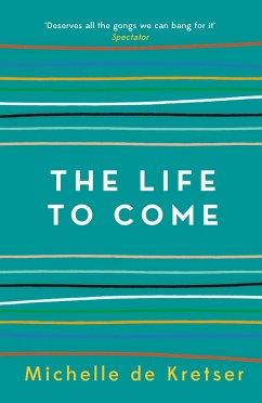 The Life to Come - Kretser, Michelle de