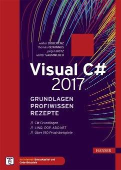 Visual C# 2017 - Grundlagen, Profiwissen und Rezepte (eBook, PDF) - Gewinnus, Thomas; Saumweber, Walter; Doberenz, Walter