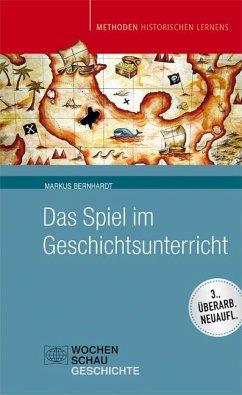 Das Spiel im Geschichtsunterricht - Bernhardt, Markus