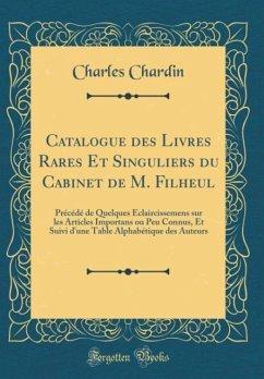 Catalogue des Livres Rares Et Singuliers du Cabinet de M. Filheul