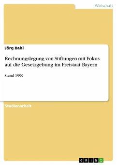 Rechnungslegung von Stiftungen mit Fokus auf die Gesetzgebung im Freistaat Bayern (eBook, ePUB)