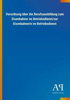 Verordnung über die Berufsausbildung zum Eisenbahner im Betriebsdienst/zur Eisenbahnerin im Betriebsdienst