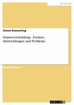 Staatsverschuldung - Formen, Entwicklungen und Probleme (eBook, ePUB) - Emmerling, Simon