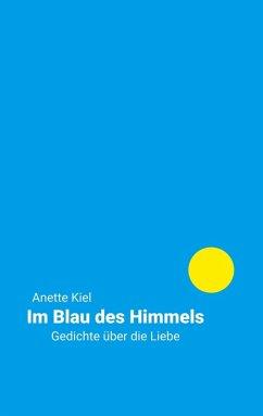 Im Blau des Himmels (eBook, ePUB) - Kiel, Anette