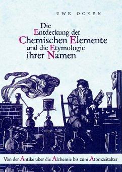 Die Entdeckung der Chemischen Elemente und die Etymologie ihrer Namen (eBook, PDF)