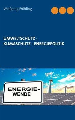 Umweltschutz - Klimaschutz - Energiepolitik (eBook, ePUB)