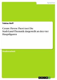 Cesare Pavese Paesi tuoi Die Stadt-Land-Thematik dargestellt an den vier Hauptfiguren (eBook, ePUB)