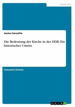 Die Bedeutung der Kirche in der DDR. Ein historischer Umriss - Saroufim, Jessica
