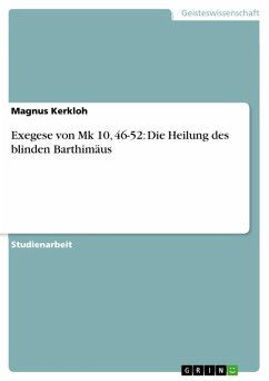 Exegese von Mk 10, 46-52: Die Heilung des blinden Barthimäus (eBook, ePUB)