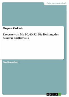 Exegese von Mk 10, 46-52: Die Heilung des blinden Barthimäus (eBook, ePUB) - Kerkloh, Magnus