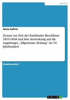 """Zensur zur Zeit der Karlsbader Beschlüsse 1819-1848 und ihre Auswirkung auf die Augsburger """"Allgemeine Zeitung"""" im 19. Jahrhundert (eBook, ePUB)"""