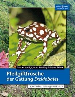Pfeilgiftfrösche der Gattung Excidobates - Honigs, Sandra; Meßing, Marc; Pelzer, Beate