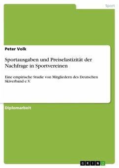 Sportausgaben und Preiselastizität der Nachfrage in Sportvereinen (eBook, ePUB) - Volk, Peter