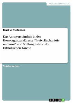 """Das Amtsverständnis in der Konvergenzerklärung """"Taufe, Eucharistie und Amt"""" und Stellungnahme der katholischen Kirche (eBook, ePUB)"""