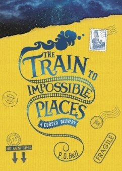 The Train to Impossible Places - Bell, P. G.