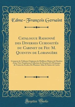 Catalogue Raisonné Des Diverses Curiosités Du Cabinet de Feu M. Quentin de Lorangère: Composé de Tableaux Originaux de Meilleurs Maûres de Flaudres d'