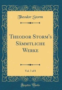 Theodor Storm's Sämmtliche Werke, Vol. 7 of 8 (Classic Reprint)